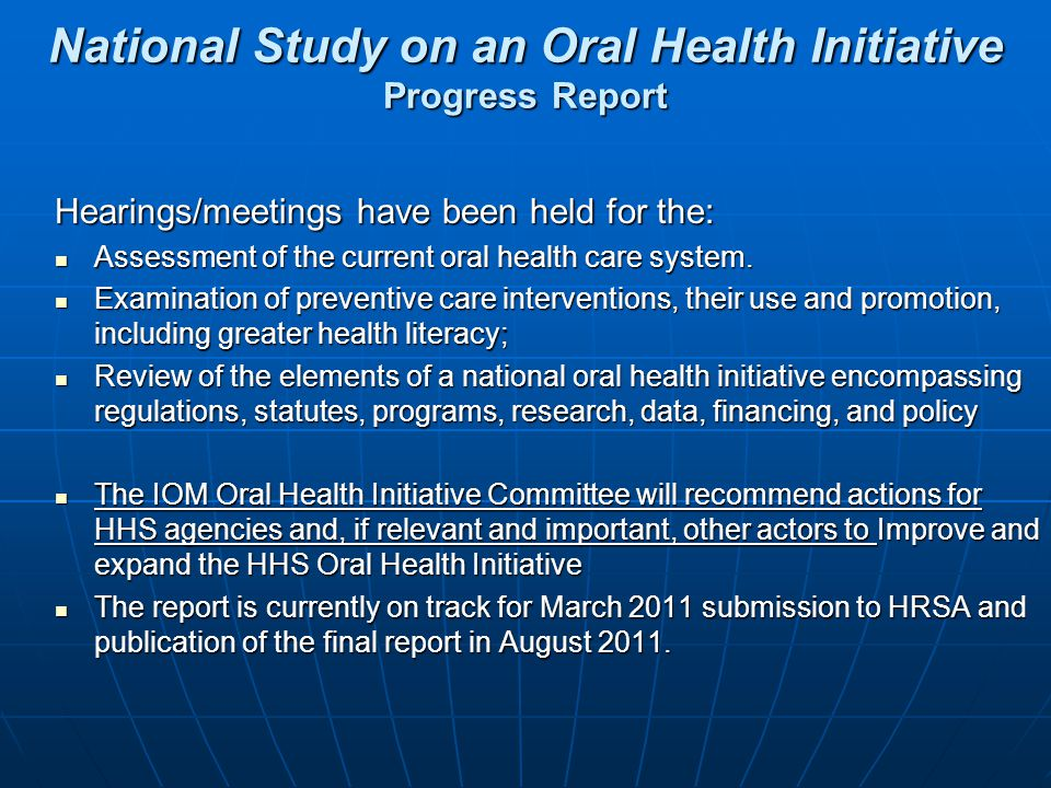 National Study on an Oral Health Initiative Progress Report Hearings/meetings have been held for the: Assessment of the current oral health care syste