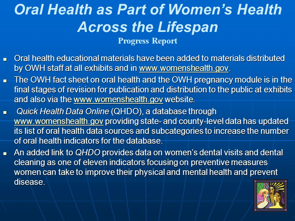 Oral health educational materials have been added to materials distributed by OWH staff at all exhibits and in www.womenshealth.gov. Oral health educa