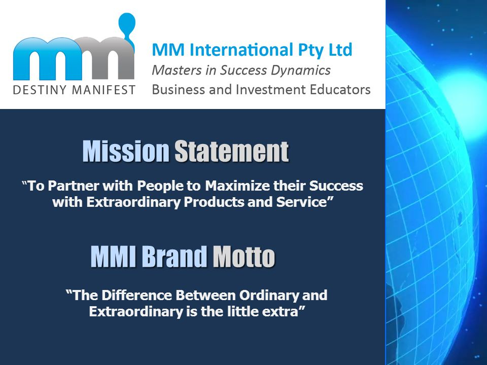 To Partner with People to Maximize their Success with Extraordinary Products and Service Mission Statement MMI Brand Motto The Difference Between Ordi