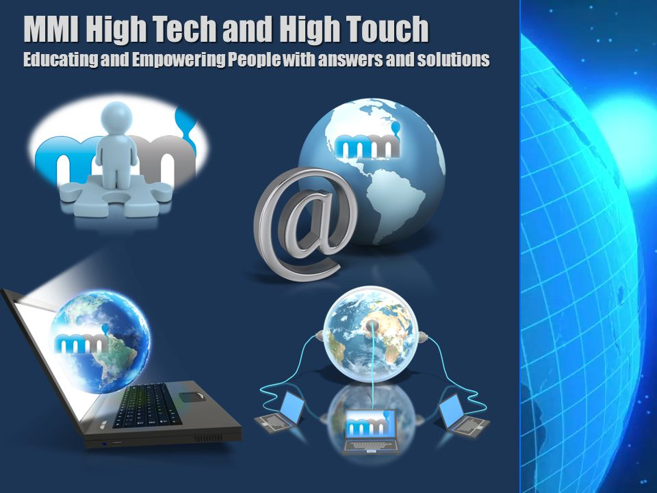 MMI High Tech and High Touch Educating and Empowering People with answers and solutions