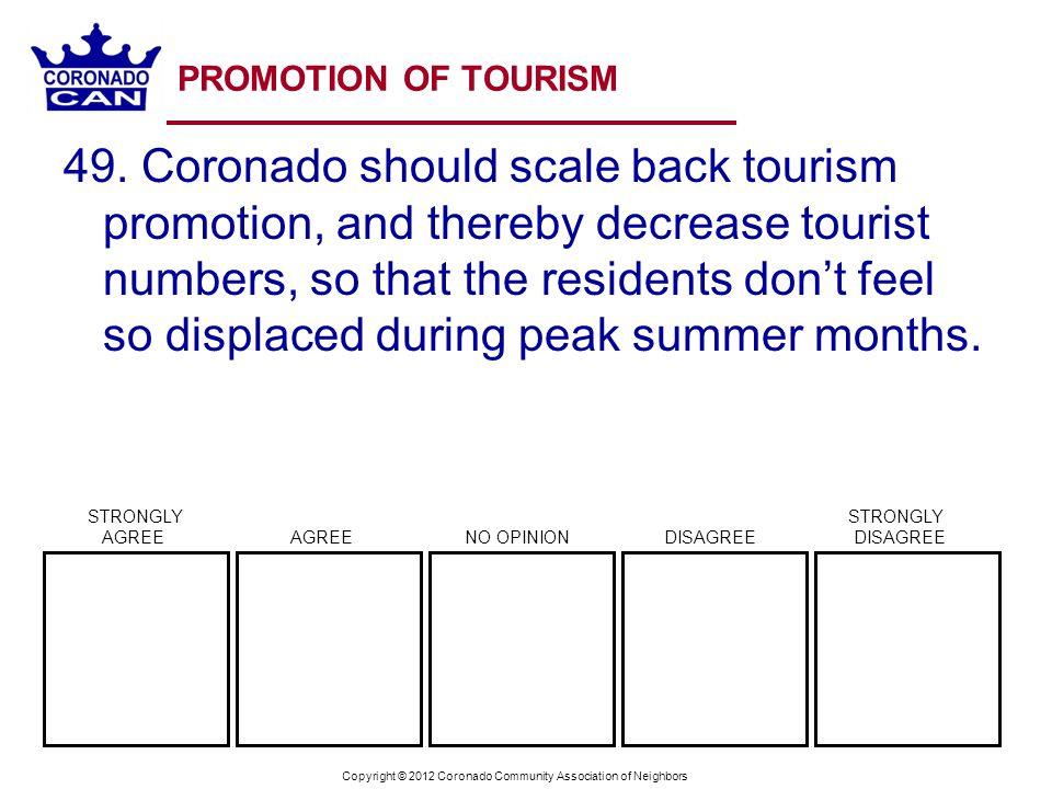 Copyright © 2012 Coronado Community Association of Neighbors PROMOTION OF TOURISM 49. Coronado should scale back tourism promotion, and thereby decrea