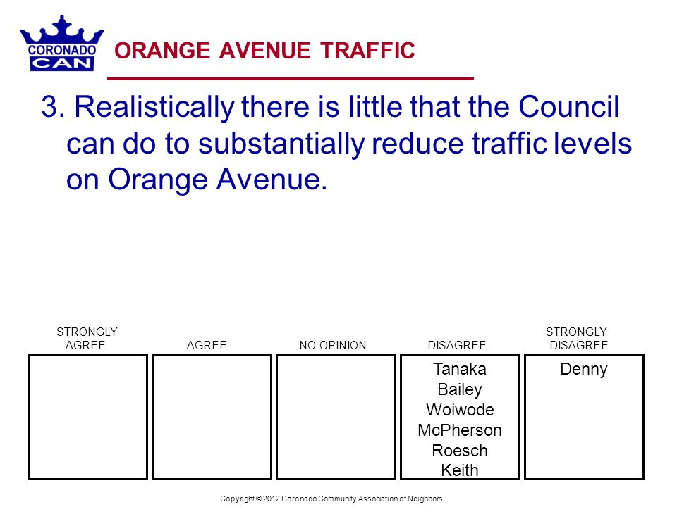 Copyright © 2012 Coronado Community Association of Neighbors ORANGE AVENUE TRAFFIC 3. Realistically there is little that the Council can do to substan