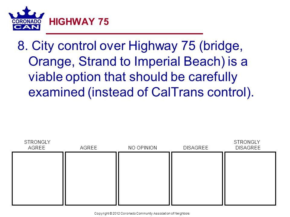 Copyright © 2012 Coronado Community Association of Neighbors HIGHWAY 75 8. City control over Highway 75 (bridge, Orange, Strand to Imperial Beach) is