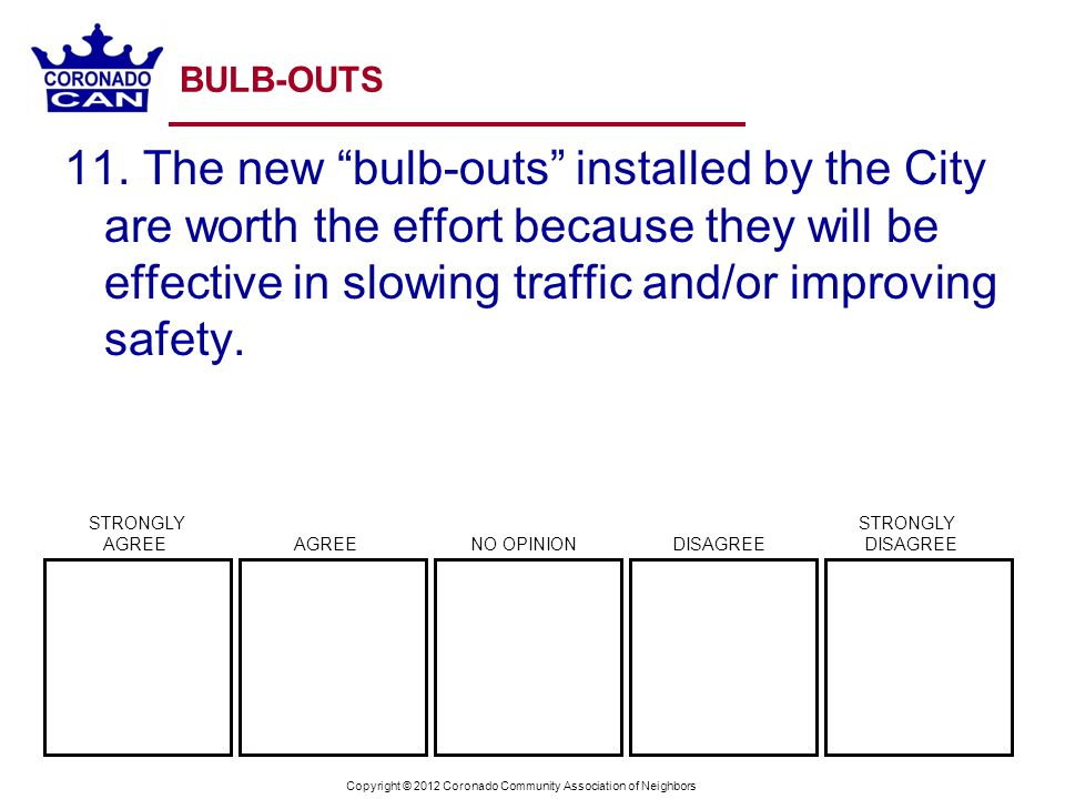 Copyright © 2012 Coronado Community Association of Neighbors BULB-OUTS 11. The new bulb-outs installed by the City are worth the effort because they w