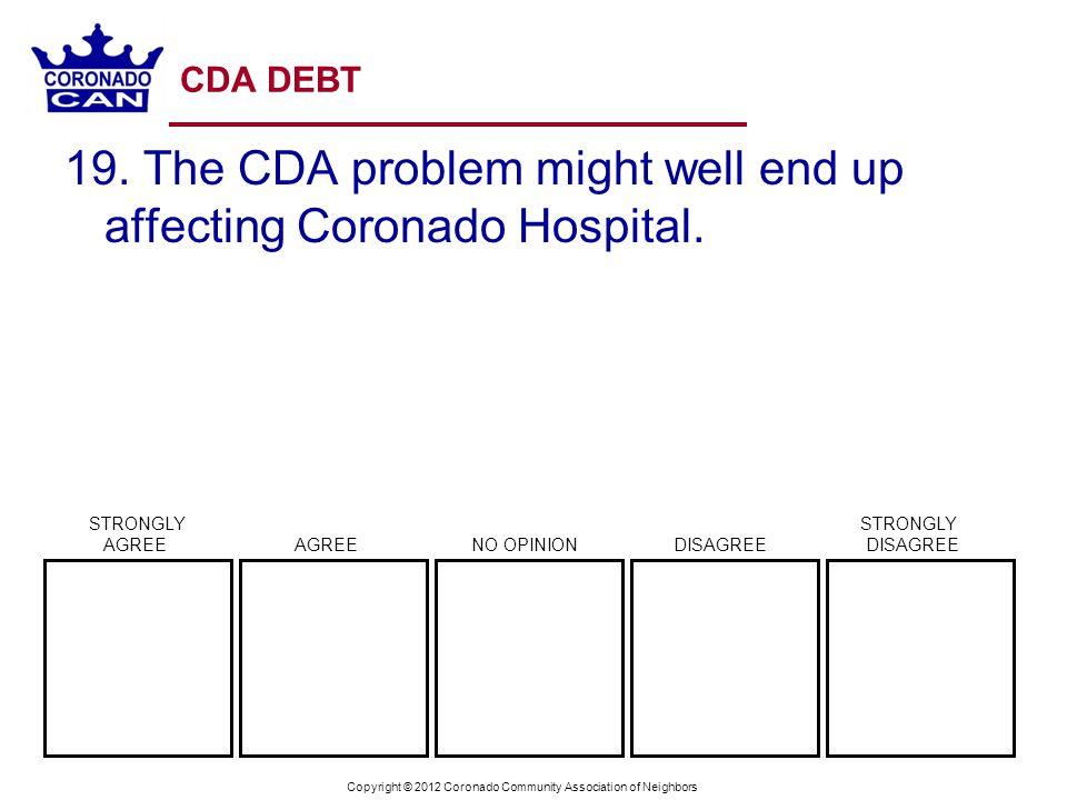 Copyright © 2012 Coronado Community Association of Neighbors CDA DEBT 19. The CDA problem might well end up affecting Coronado Hospital. STRONGLY STRO