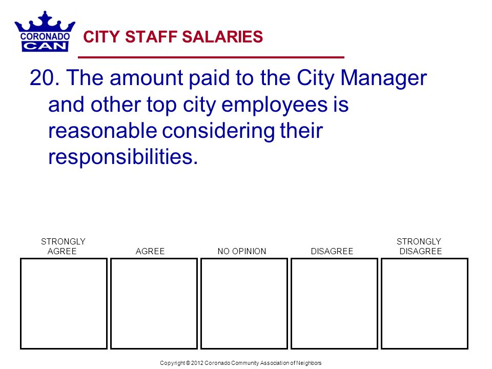 Copyright © 2012 Coronado Community Association of Neighbors CITY STAFF SALARIES 20. The amount paid to the City Manager and other top city employees