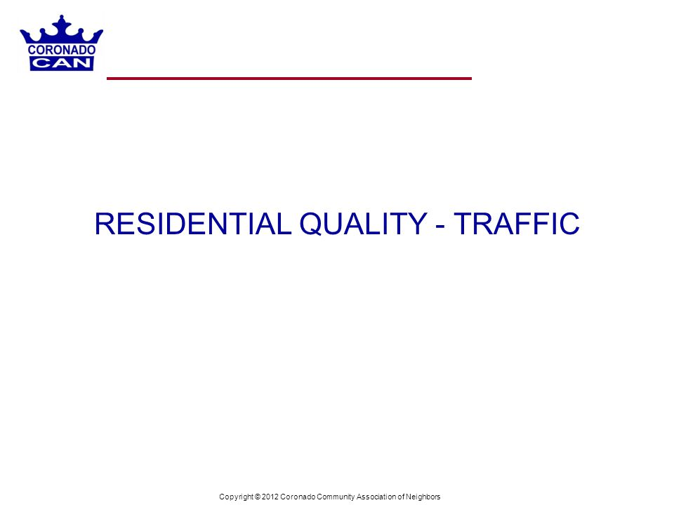 Copyright © 2012 Coronado Community Association of Neighbors RESIDENTIAL QUALITY - TRAFFIC