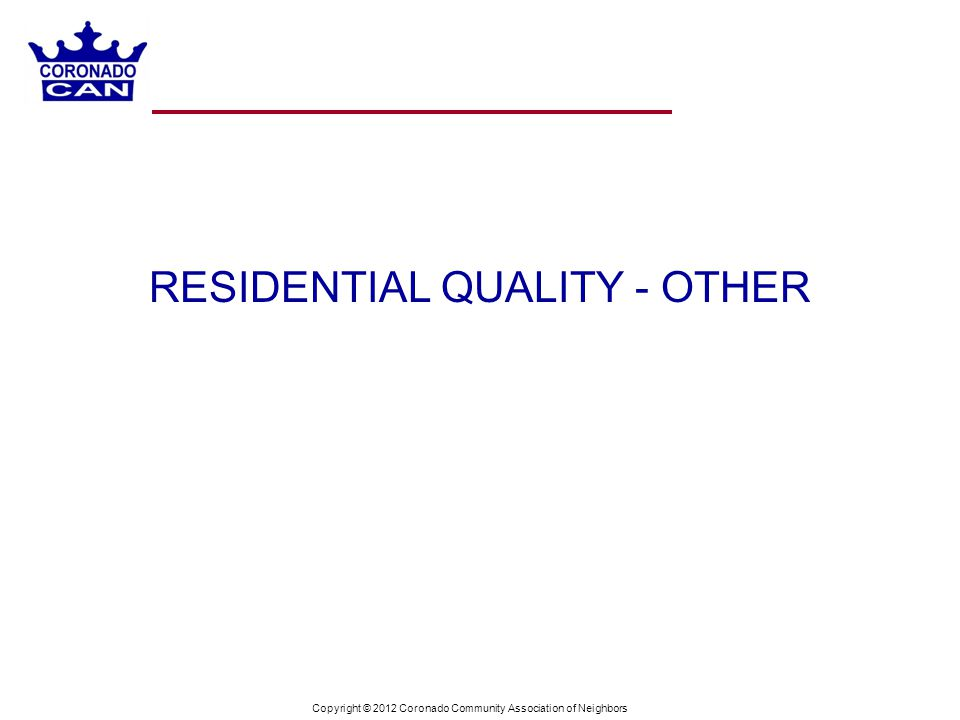 Copyright © 2012 Coronado Community Association of Neighbors RESIDENTIAL QUALITY - OTHER