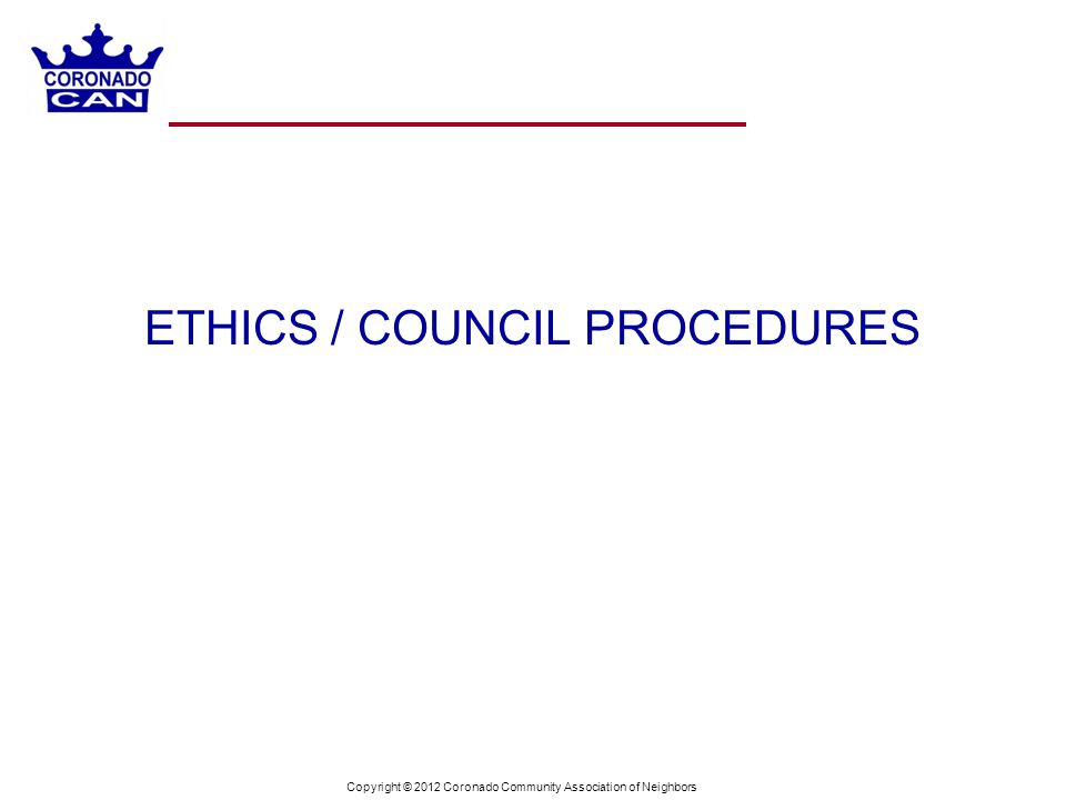 Copyright © 2012 Coronado Community Association of Neighbors ETHICS / COUNCIL PROCEDURES