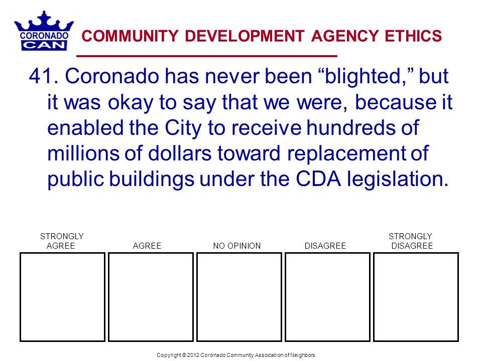 Copyright © 2012 Coronado Community Association of Neighbors COMMUNITY DEVELOPMENT AGENCY ETHICS 41. Coronado has never been blighted, but it was okay