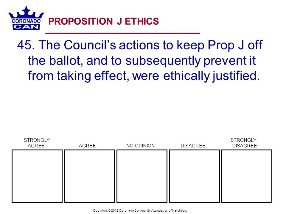 Copyright © 2012 Coronado Community Association of Neighbors PROPOSITION J ETHICS 45.