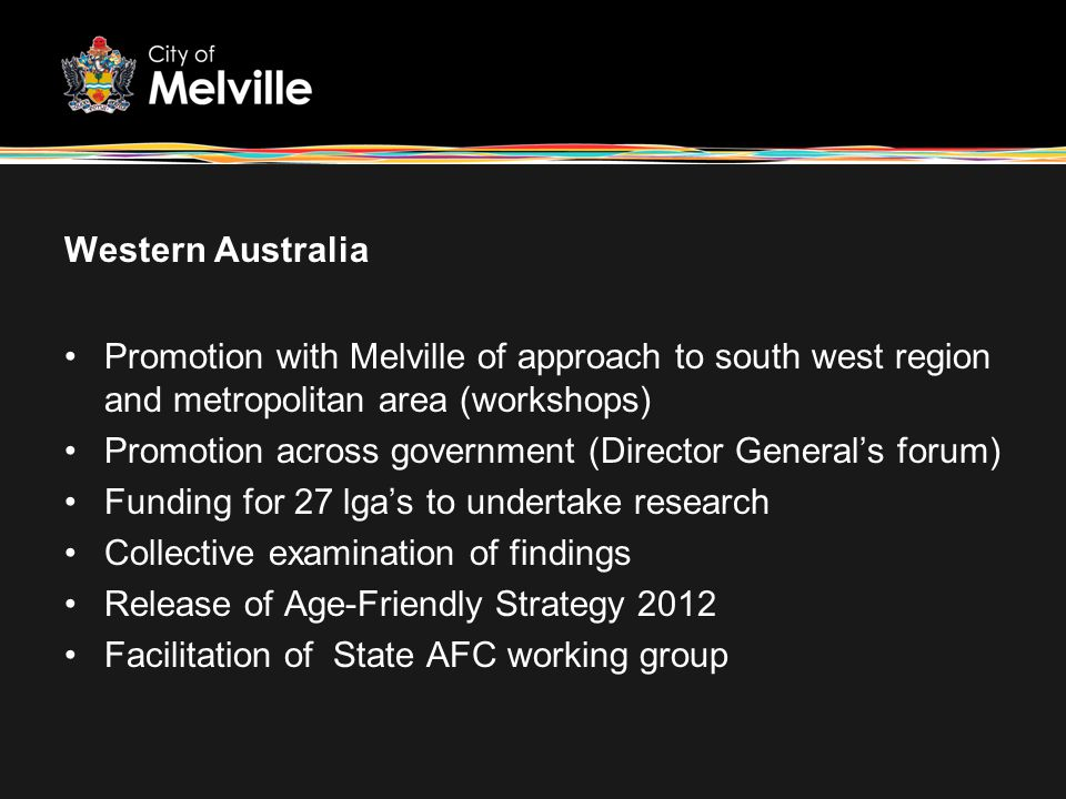 Western Australia Promotion with Melville of approach to south west region and metropolitan area (workshops) Promotion across government (Director Gen