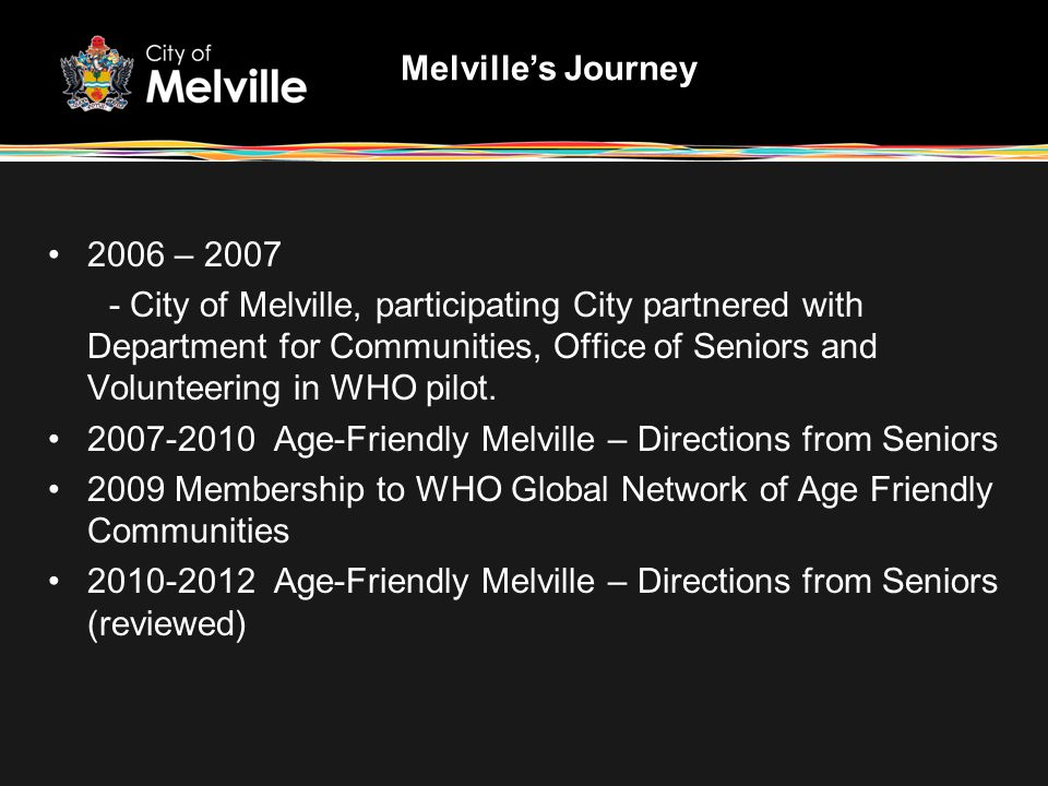 2006 – 2007 - City of Melville, participating City partnered with Department for Communities, Office of Seniors and Volunteering in WHO pilot.