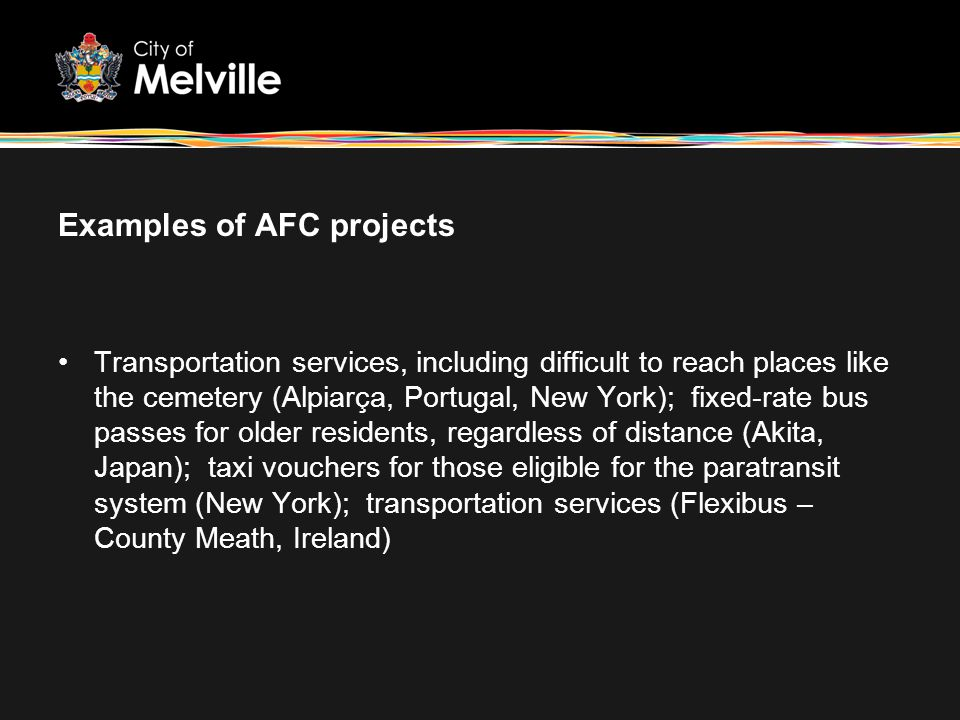 Examples of AFC projects Transportation services, including difficult to reach places like the cemetery (Alpiarça, Portugal, New York); fixed-rate bus