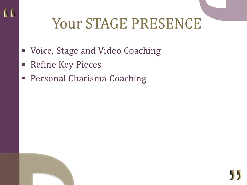 Your STAGE PRESENCE Voice, Stage and Video Coaching Refine Key Pieces Personal Charisma Coaching