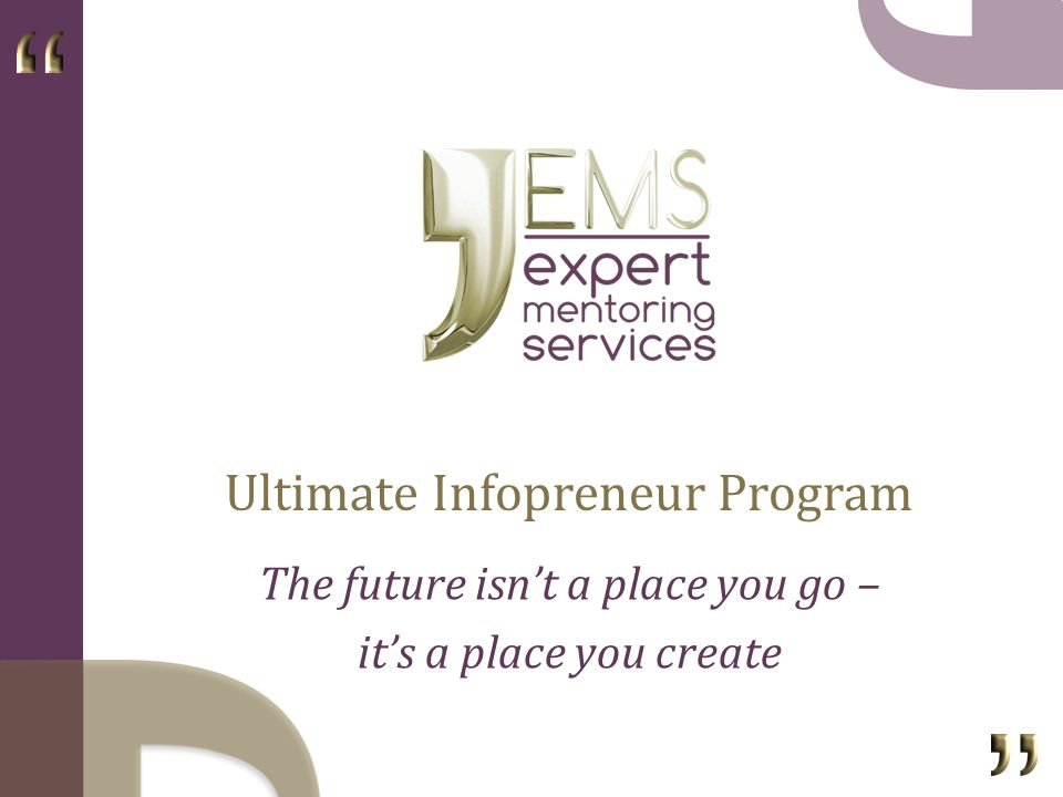 The future isnt a place you go – its a place you create Ultimate Infopreneur Program