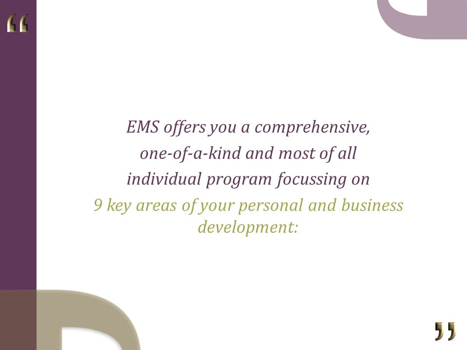 EMS Your IDENTITY Your BUSINESS Your ONLINE PRESENCE Your PRODUCTS Your SPEAKER OFFERING Your STAGE PRESENCE Your LEARNING SUPPORT Your BUSINESS SUPPORT Your PERSONAL SUPPORT