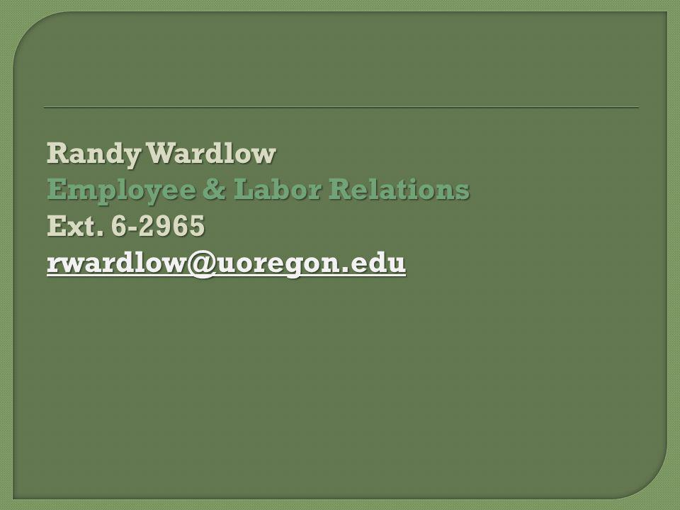Randy Wardlow Employee & Labor Relations Ext. 6-2965 rwardlow@uoregon.edu