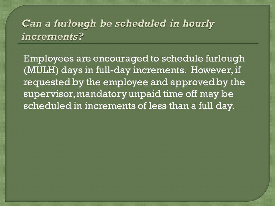 Employees are encouraged to schedule furlough (MULH) days in full-day increments.