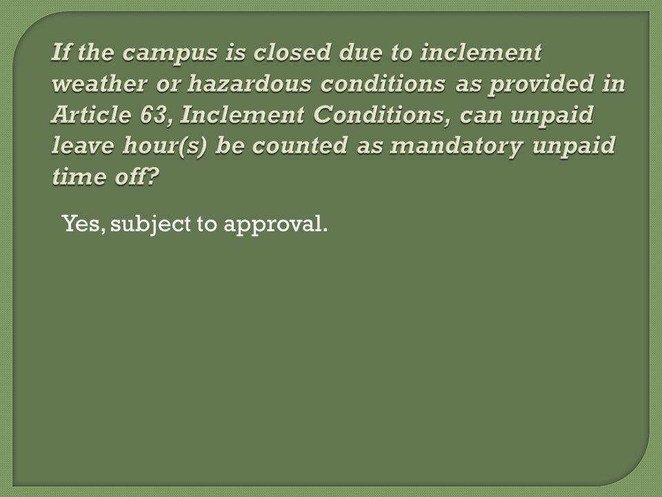 If the campus is closed due to inclement weather or hazardous conditions as provided in Article 63, Inclement Conditions, can unpaid leave hour(s) be counted as mandatory unpaid time off.