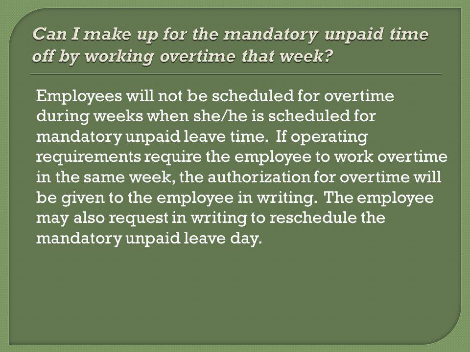 Employees will not be scheduled for overtime during weeks when she/he is scheduled for mandatory unpaid leave time.