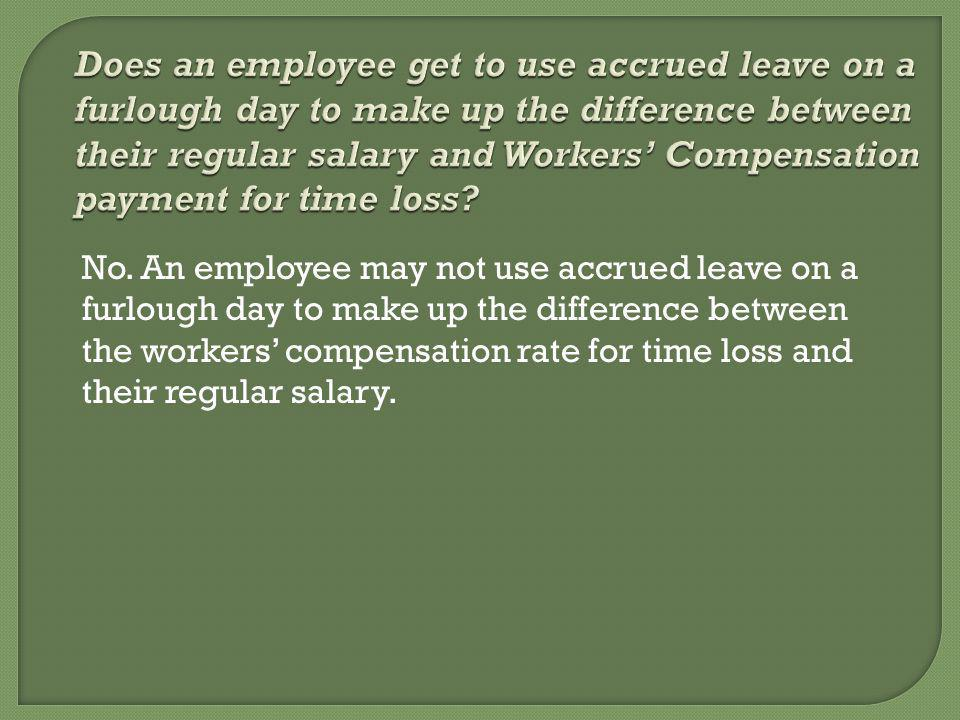 Does an employee get to use accrued leave on a furlough day to make up the difference between their regular salary and Workers Compensation payment for time loss.