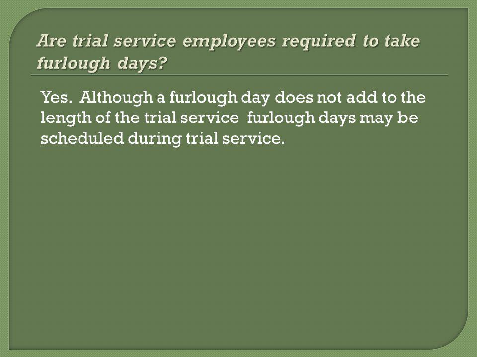 Yes. Although a furlough day does not add to the length of the trial service furlough days may be scheduled during trial service.