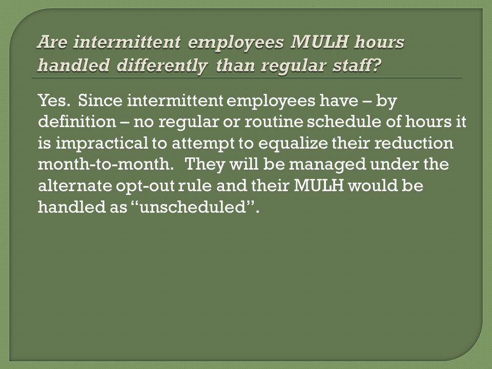 Yes. Since intermittent employees have – by definition – no regular or routine schedule of hours it is impractical to attempt to equalize their reduct