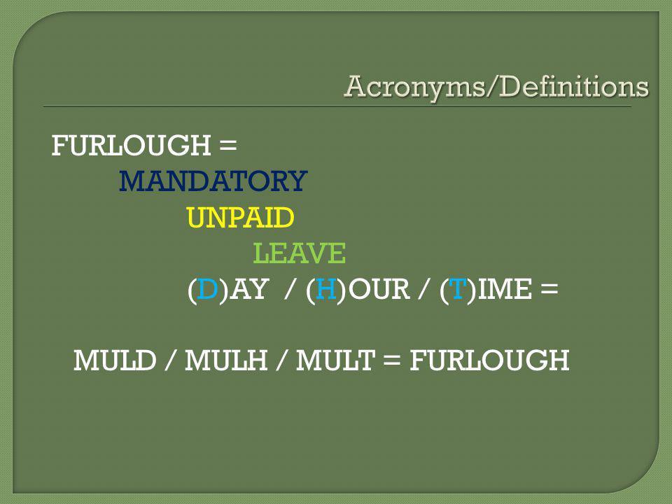FURLOUGH = MANDATORY UNPAID LEAVE (D)AY / (H)OUR / (T)IME = MULD / MULH / MULT = FURLOUGH