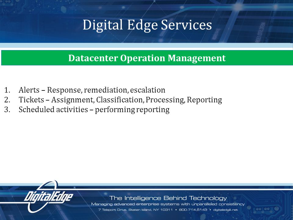 5 Digital Edge Services Datacenter Operation Management 1.Alerts – Response, remediation, escalation 2.Tickets – Assignment, Classification, Processing, Reporting 3.Scheduled activities – performing reporting