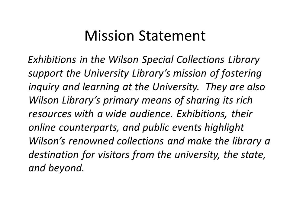 Mission Statement Exhibitions in the Wilson Special Collections Library support the University Librarys mission of fostering inquiry and learning at the University.
