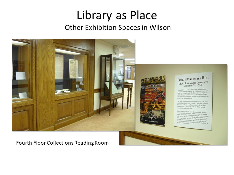 Library as Place Other Exhibition Spaces in Wilson Fourth Floor Collections Reading Room