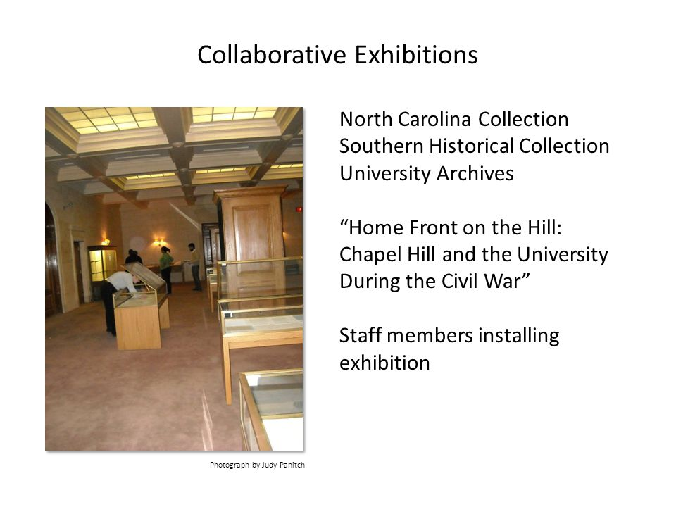 Collaborative Exhibitions North Carolina Collection Southern Historical Collection University Archives Home Front on the Hill: Chapel Hill and the University During the Civil War Staff members installing exhibition Photograph by Judy Panitch