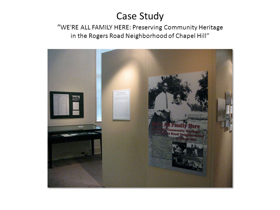 Case Study WE RE ALL FAMILY HERE: Preserving Community Heritage in the Rogers Road Neighborhood of Chapel Hill