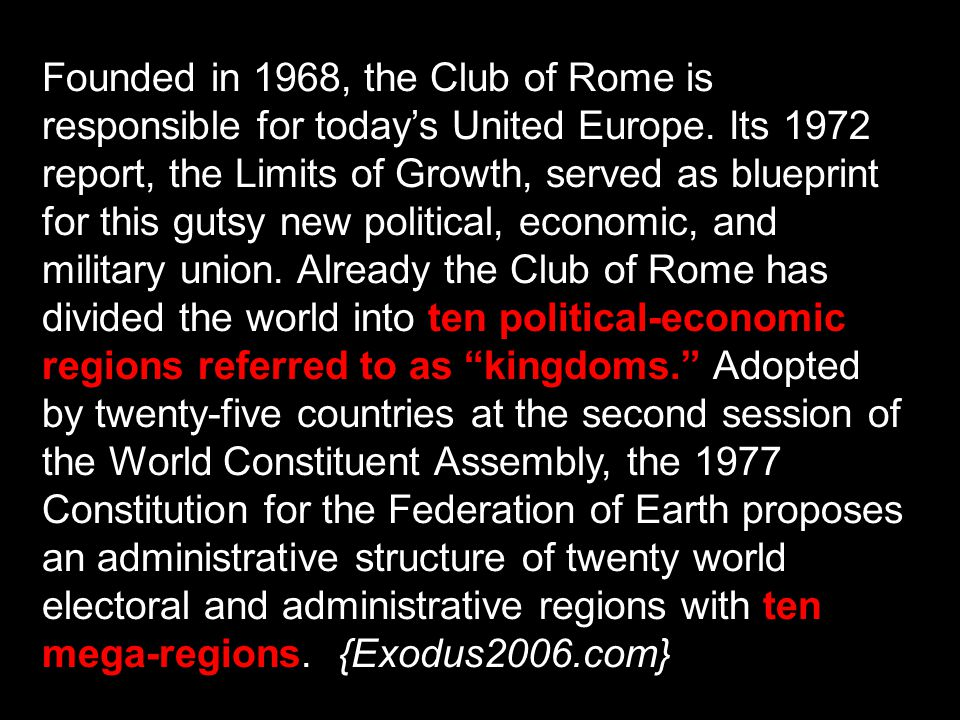 Founded in 1968, the Club of Rome is responsible for todays United Europe. Its 1972 report, the Limits of Growth, served as blueprint for this gutsy n