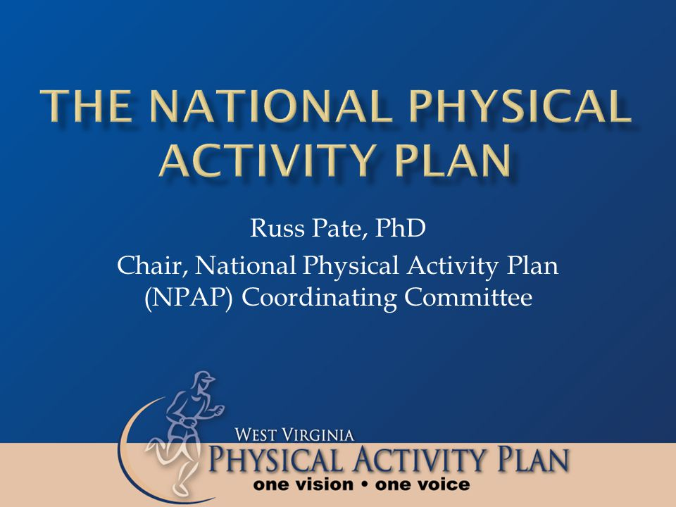 Russ Pate, PhD Chair, National Physical Activity Plan (NPAP) Coordinating Committee