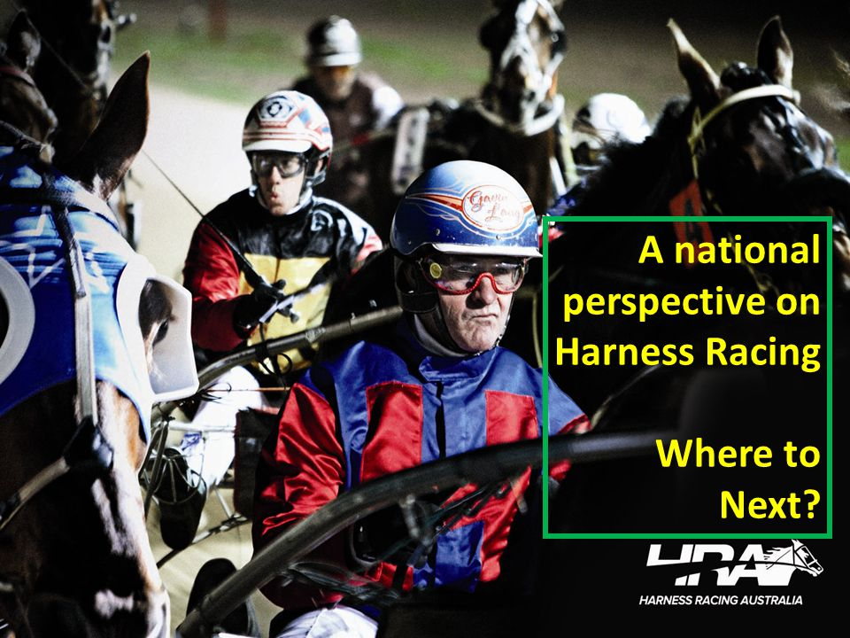 A national perspective on Harness Racing Where to Next?