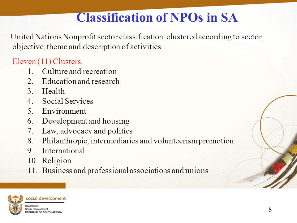 8 Classification of NPOs in SA United Nations Nonprofit sector classification, clustered according to sector, objective, theme and description of activities.