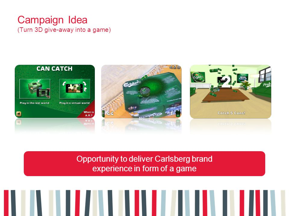 Opportunity to deliver Carlsberg brand experience in form of a game Campaign Idea (Turn 3D give-away into a game)