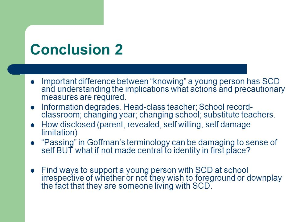 Conclusion 2 Important difference between knowing a young person has SCD and understanding the implications what actions and precautionary measures ar