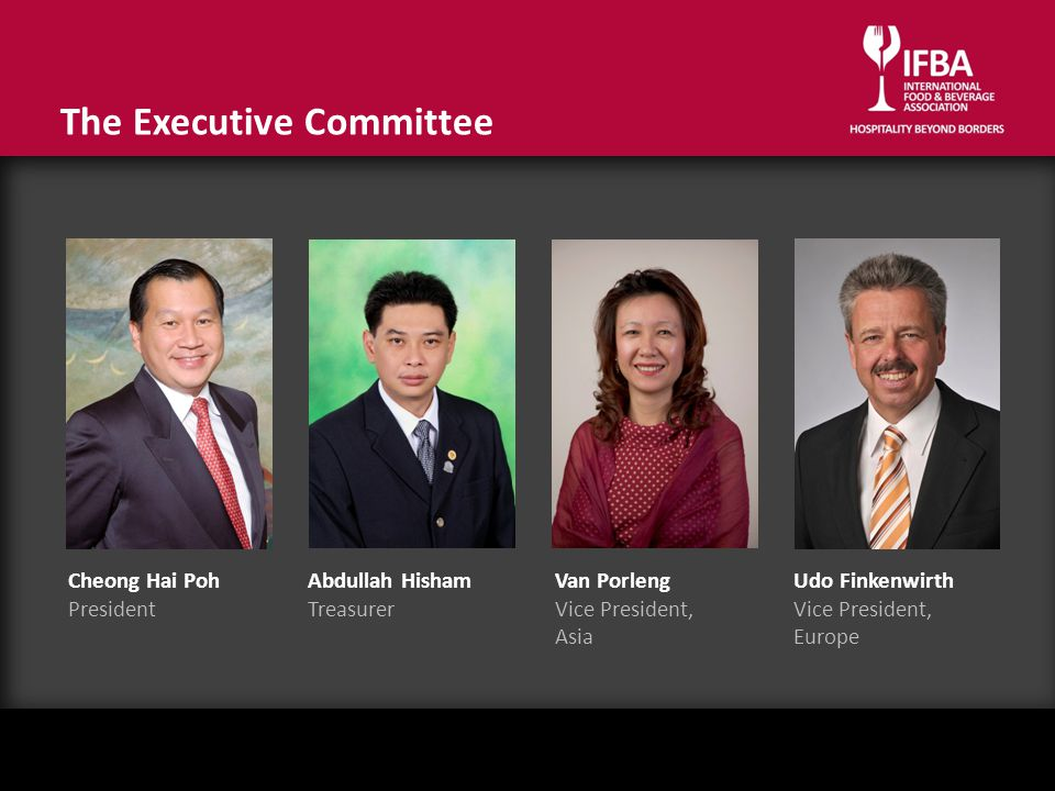 The Executive Committee Cheong Hai Poh President Abdullah Hisham Treasurer Van Porleng Vice President, Asia Udo Finkenwirth Vice President, Europe