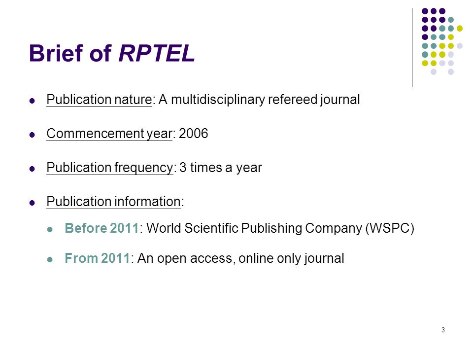 Brief of RPTEL Publication nature: A multidisciplinary refereed journal Commencement year: 2006 Publication frequency: 3 times a year Publication info