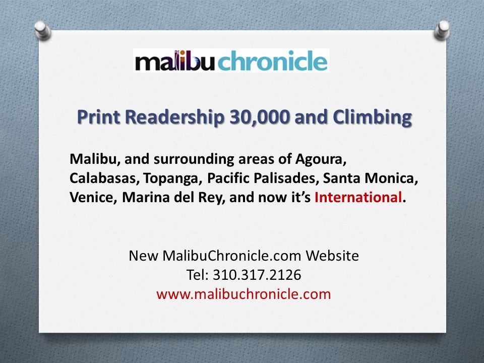 Print Readership 30,000 and Climbing Malibu, and surrounding areas of Agoura, Calabasas, Topanga, Pacific Palisades, Santa Monica, Venice, Marina del Rey, and now its International.