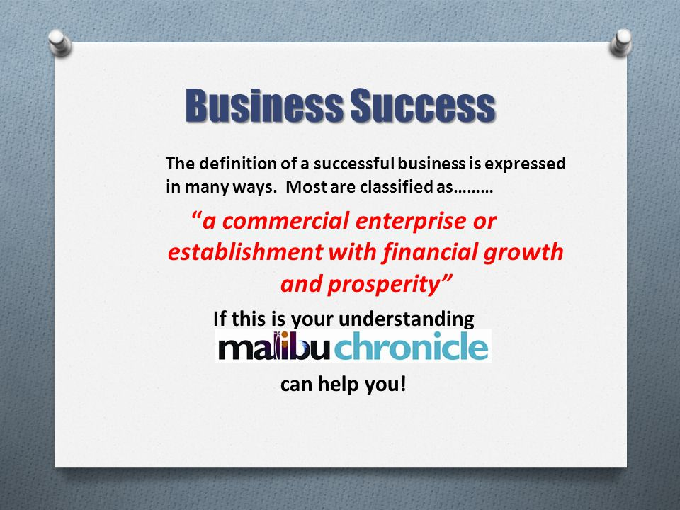 Business Success The definition of a successful business is expressed in many ways.
