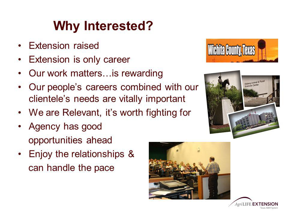 Why Interested? Extension raised Extension is only career Our work matters…is rewarding Our peoples careers combined with our clienteles needs are vit