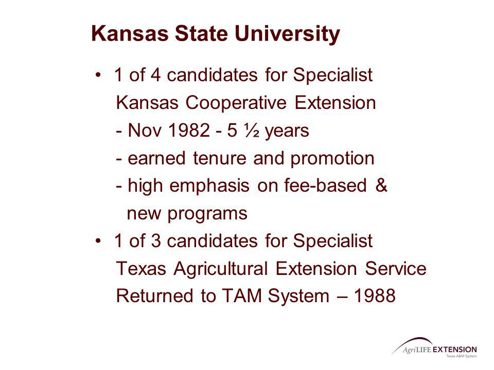 Kansas State University 1 of 4 candidates for Specialist Kansas Cooperative Extension - Nov 1982 - 5 ½ years - earned tenure and promotion - high emph