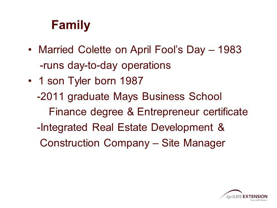 Family Married Colette on April Fools Day – 1983 -runs day-to-day operations 1 son Tyler born 1987 -2011 graduate Mays Business School Finance degree
