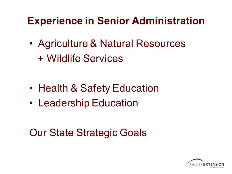 Experience in Senior Administration Agriculture & Natural Resources + Wildlife Services Health & Safety Education Leadership Education Our State Strat