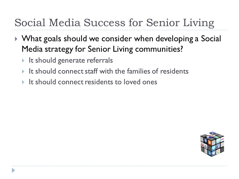Social Media Success for Senior Living What goals should we consider when developing a Social Media strategy for Senior Living communities? It should