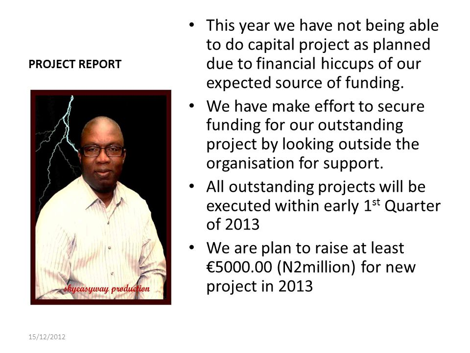 PROJECT REPORT This year we have not being able to do capital project as planned due to financial hiccups of our expected source of funding.